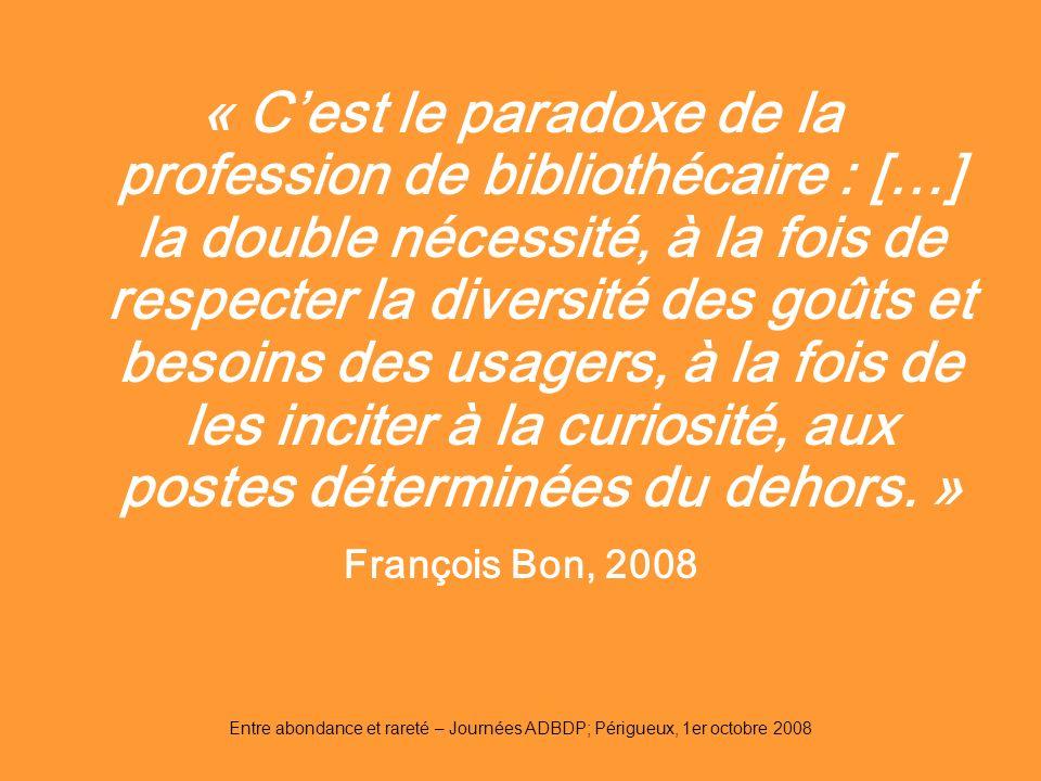 « C'est le paradoxe de la profession de bibliothécaire : […] la double nécessité, à la fois de respecter la diversité des goûts et besoins des usagers, à la fois de les inciter à la curiosité, aux postes déterminées du dehors. »